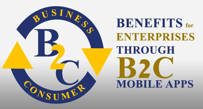5 Key Benefits for Enterprises through B2C Mobile Apps