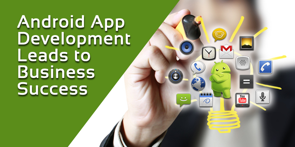 Android App Development Leads to Business Success
