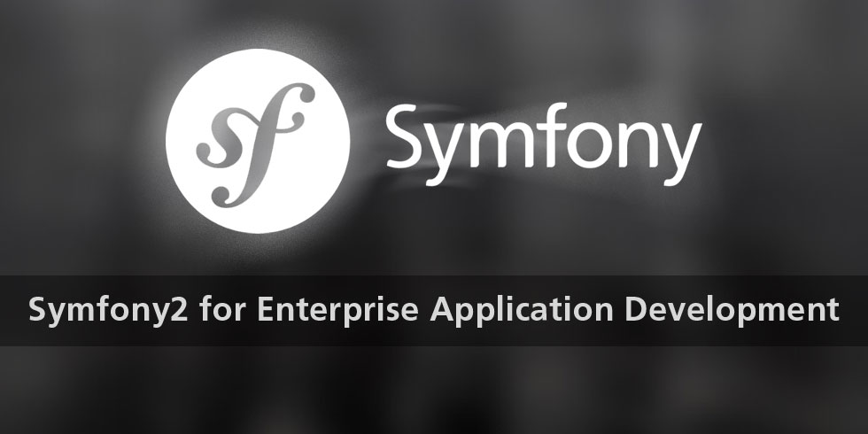 Symfony 2 for Enterprises Application Development