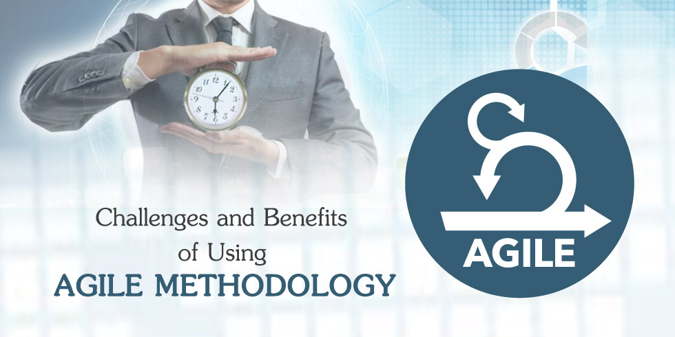 Challenges and Benefits of Using Agile Methodology