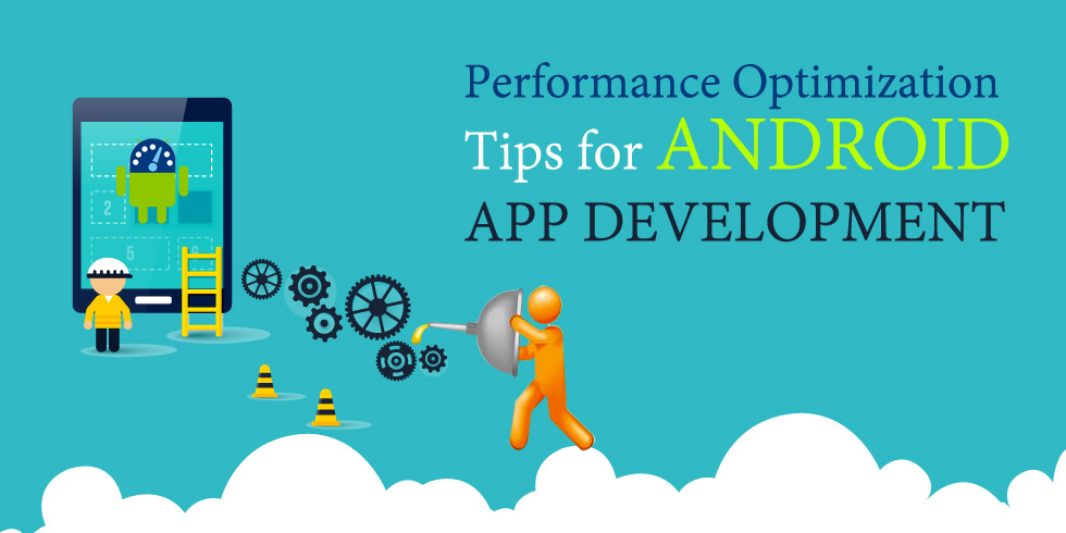Android App Development Performance Optimization Tips