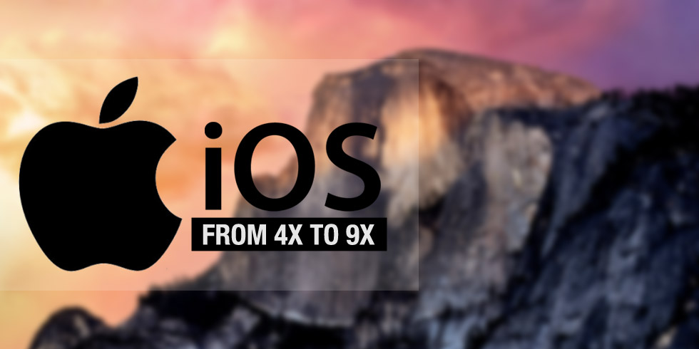 iOS 4x to 9x - How it has Evolved