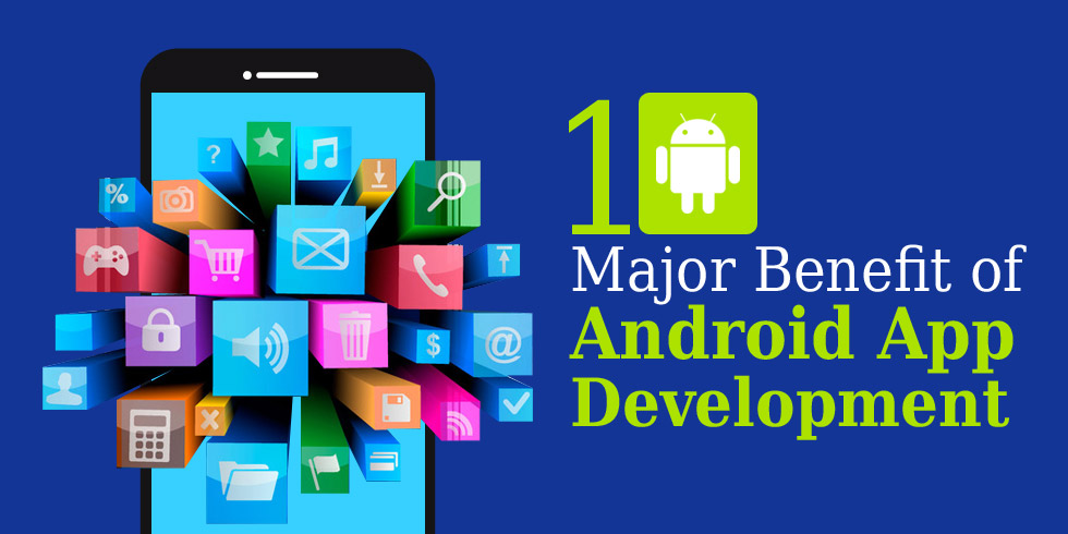 10 Major Benefit of Android App Development