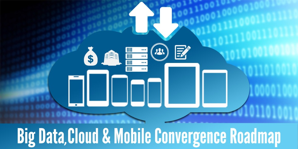 Points Businesses Should Consider When Converging Cloud, Big Data & Mobile