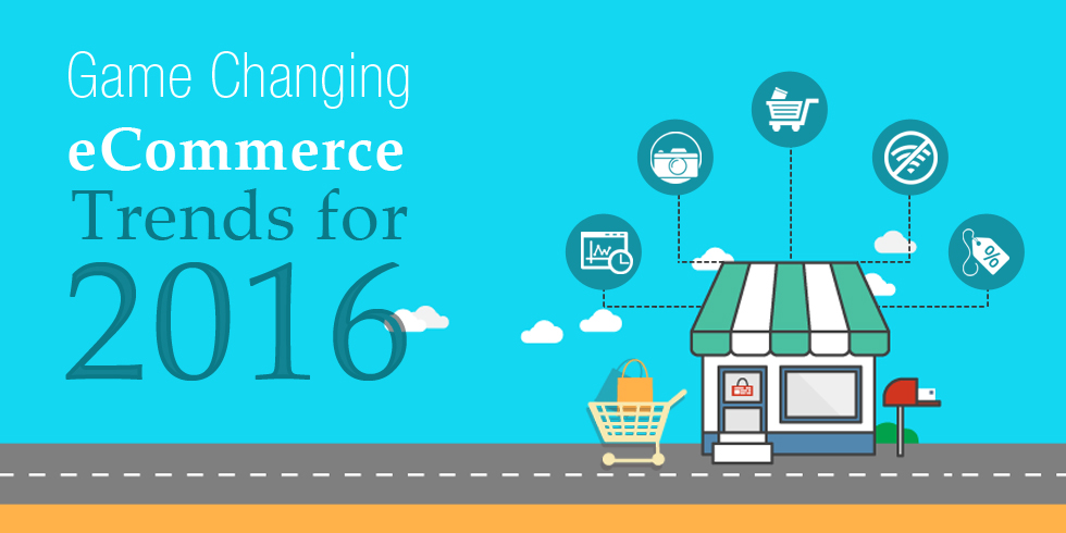 Game Changing eCommerce Trends for 2016