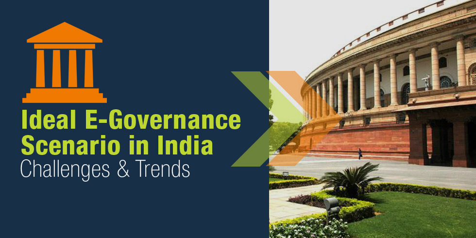 Ideal E-Governance Scenario in India: Challenges & Trends