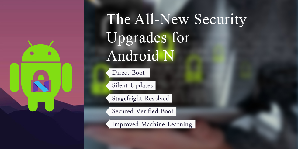 The All-New Security Upgrades for Android N