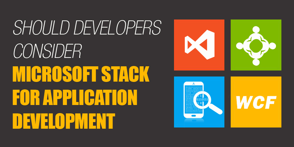 8 Reasons Why Developers Should Consider Microsoft Stack for Application Development