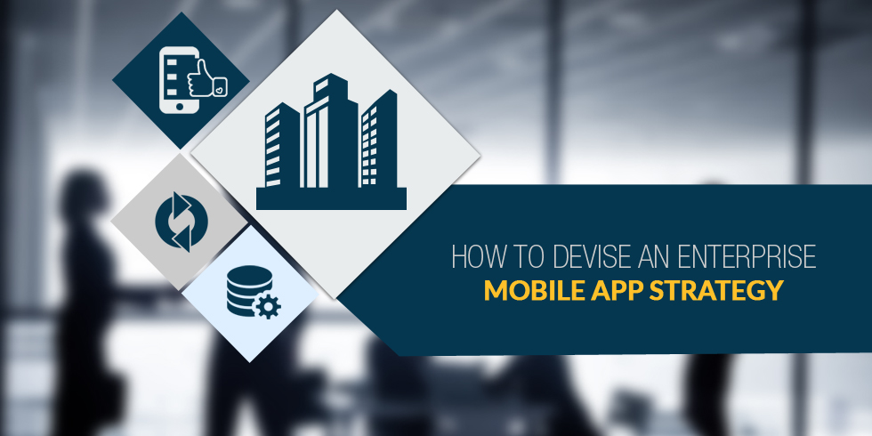How to Devise an Enterprise Mobile App Strategy