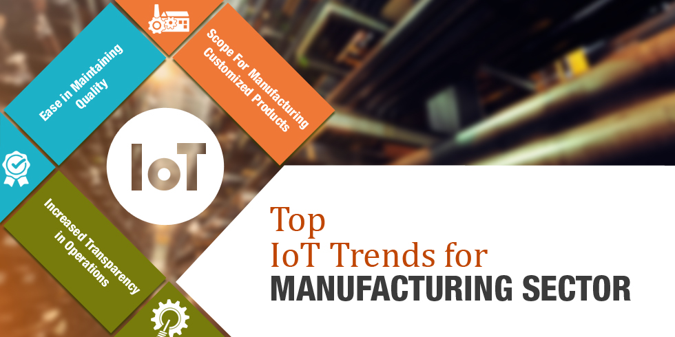 Top IoT Trends for Manufacturing Sector