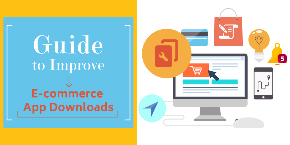Maximize your E-commerce App Downloads with These 7 Features
