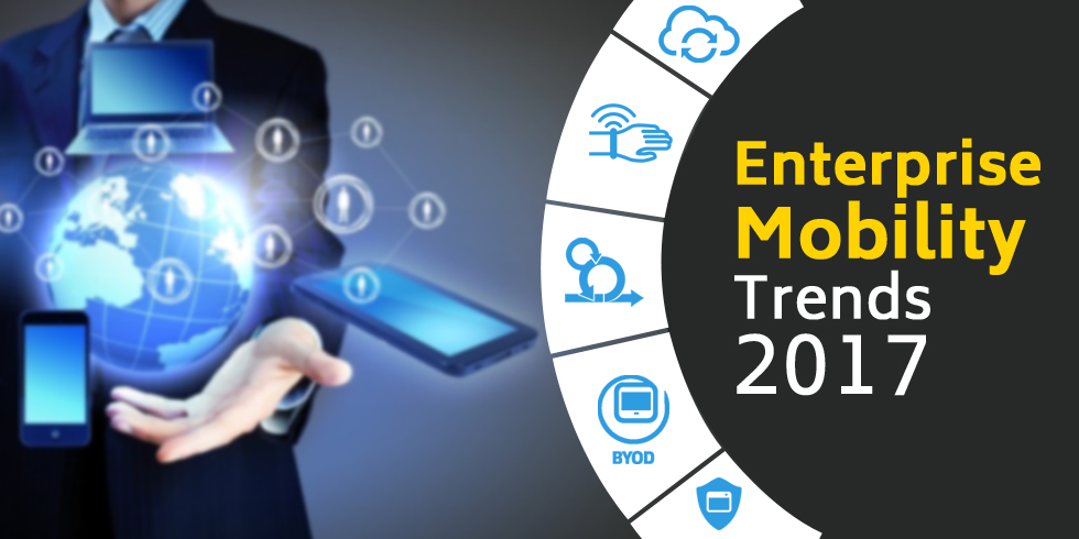 Enterprise Mobility Trends to Watch Out for in 2017
