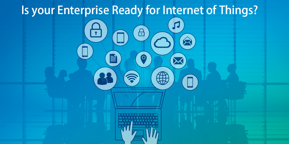 Is your Enterprise Ready for Internet of Things?