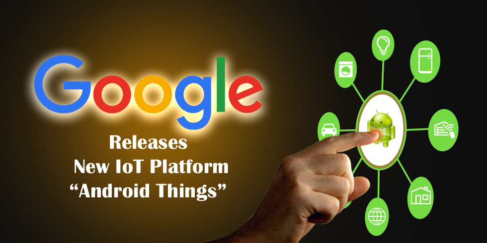 Google Launches Developer's Preview of Android Things Accelerating IoT Development
