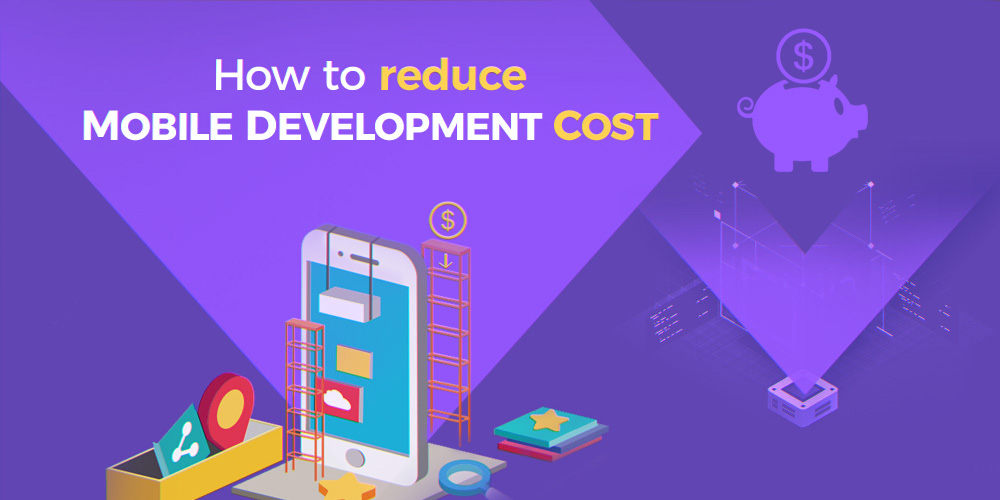 Tips to Reduce Mobile app Development Cost