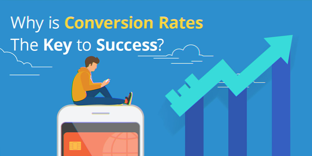 Why Is Conversion Rates The Key To Success