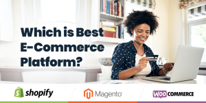 How to Find Best Platform for E-Commerce Website Development