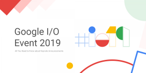Google I/O 2019 – All You Need to Know About Keynote Announcements