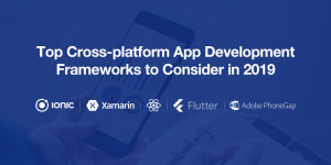 Which Cross-platform App Framework Should You Choose for Next Project?