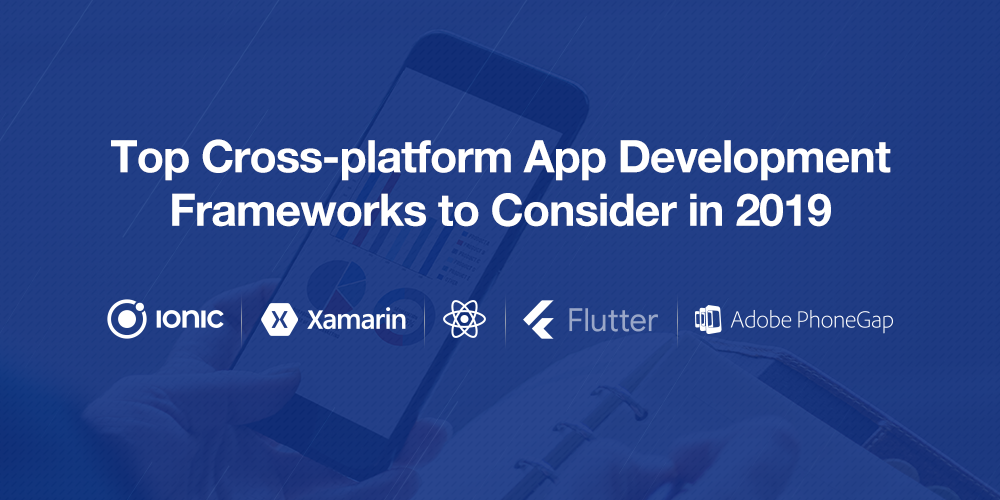 Top-Cross-platform-App-Development-Frameworks-to-Consider-in-2019