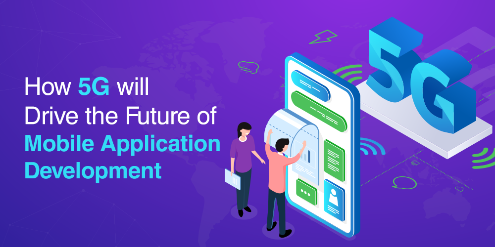 How 5G will Drive the Future of Mobile Application Development