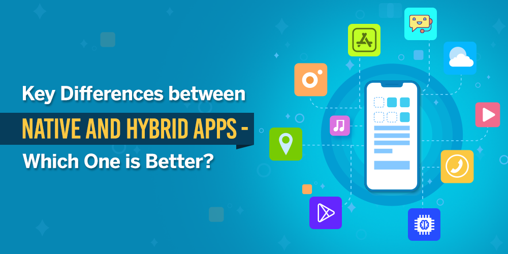 Key Differences between Native and Hybrid Apps