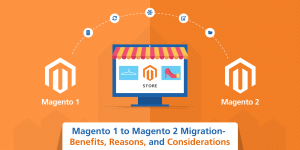 Magento 1 to Magento 2 Migration- Top Reasons and Aspects to Consider