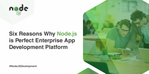 Top Reasons to Choose Node.js for Enterprise App Development