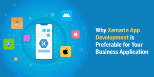 Top Benefits of Xamarin App Development for Your Business