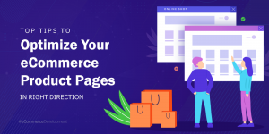 How to Optimize Your E-Commerce Product Pages in the Right Direction?