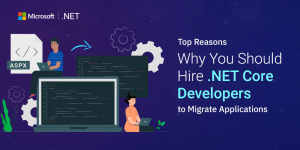 Why You Should Hire .Net Core Developers to Migrate Your .Net Applications