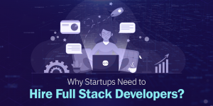 Why Startups Should Hire Full-stack Developers in 2021
