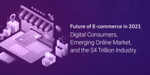 Future Trends of E-Commerce Industry to Watch Out for in 2021