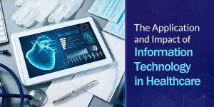 The Application and Impact of Information Technology in Healthcare
