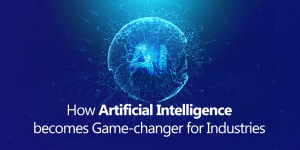 How Artificial Intelligence becomes Game-changer for Industries