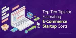 Top Ten Tips for Estimating E-Commerce Startup Costs