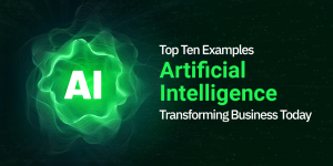 Top Ten Examples of Artificial Intelligence Transforming Business Today