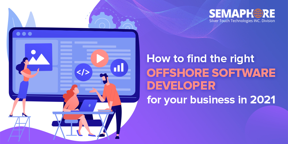 How to Find the Right Offshore Software Developer for Your Business in 2021