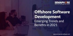 Offshore Software Development- Emerging Trends and Benefits in 2021