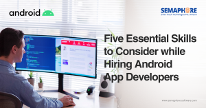 Five Essential Skills to Consider while Hiring Android App Developers