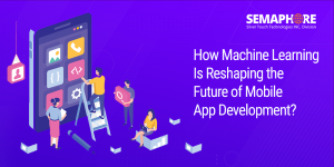 How Machine Learning Is Reshaping the Future of Mobile App Development?